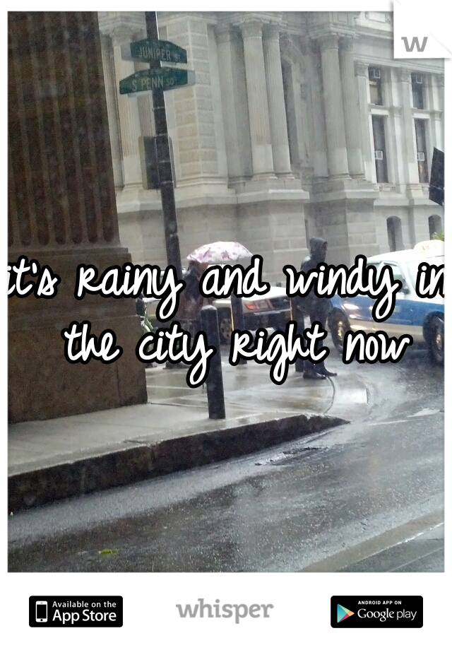 it's rainy and windy in the city right now