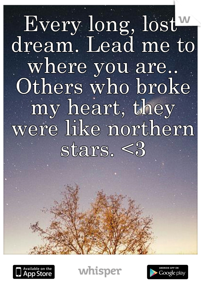 Every long, lost dream. Lead me to where you are.. Others who broke my heart, they were like northern stars. <3