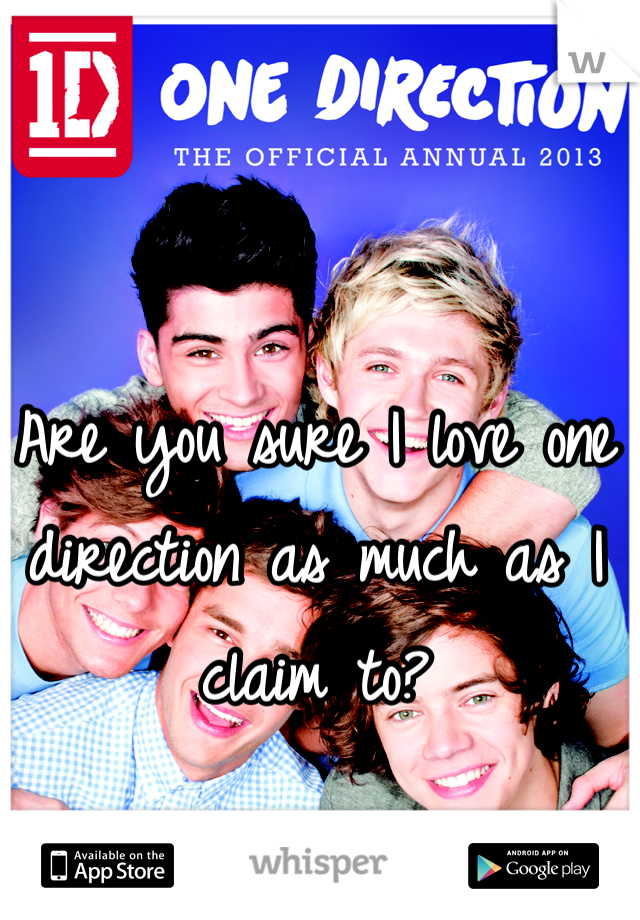 Are you sure I love one direction as much as I claim to?