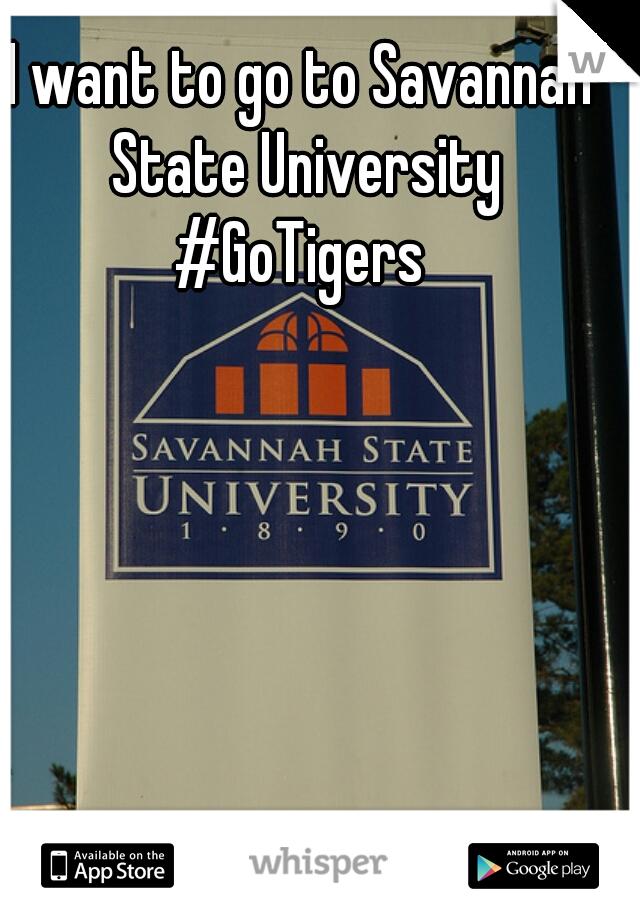 I want to go to Savannah State University #GoTigers