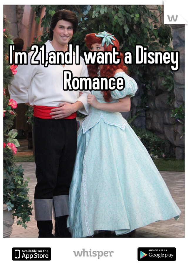 I'm 21,and I want a Disney Romance