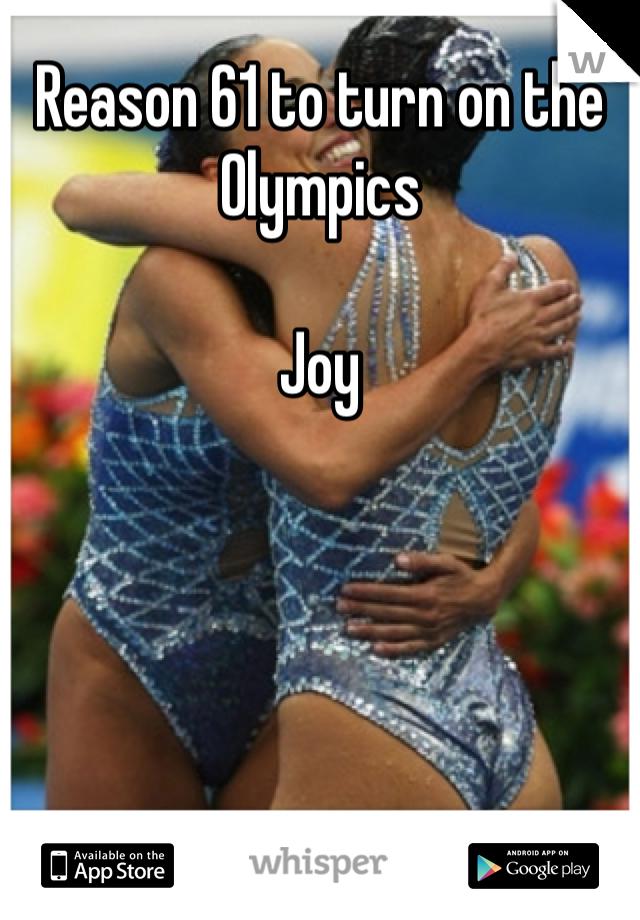 Reason 61 to turn on the Olympics  Joy