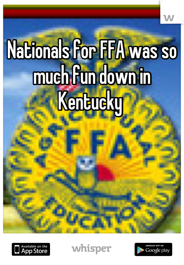 Nationals for FFA was so much fun down in Kentucky