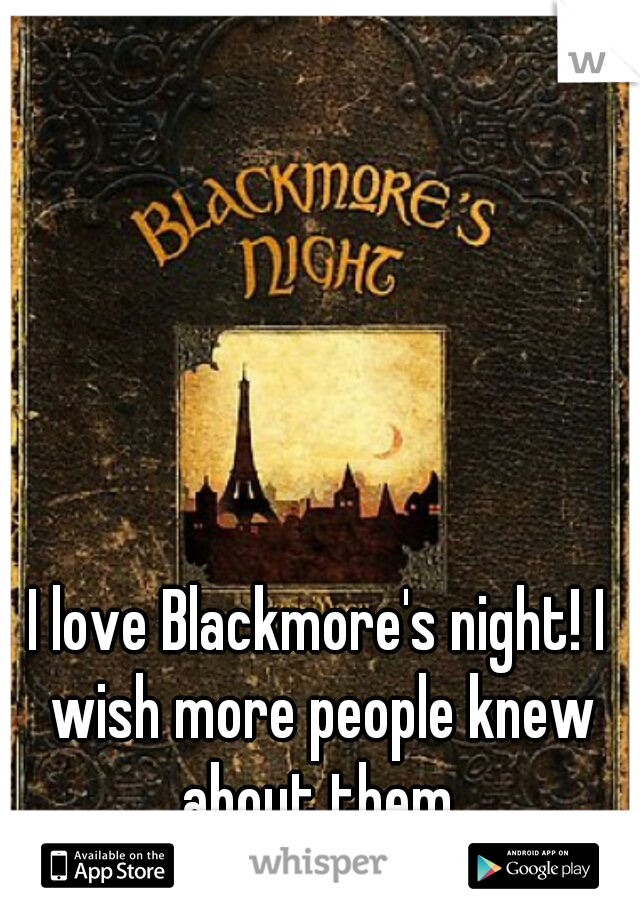 I love Blackmore's night! I wish more people knew about them.