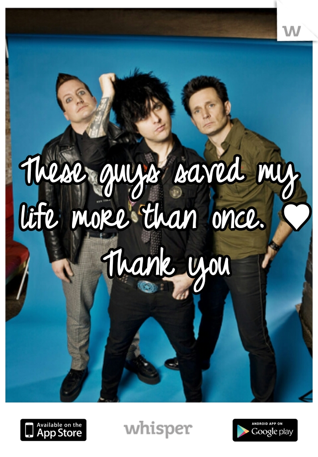These guys saved my life more than once. ♥ Thank you