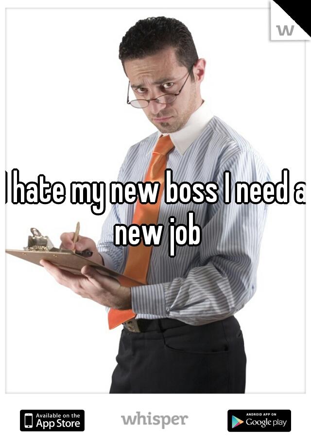 I hate my new boss I need a new job