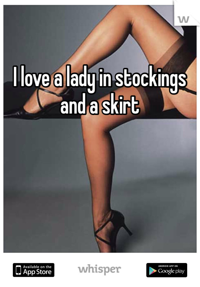 I love a lady in stockings and a skirt