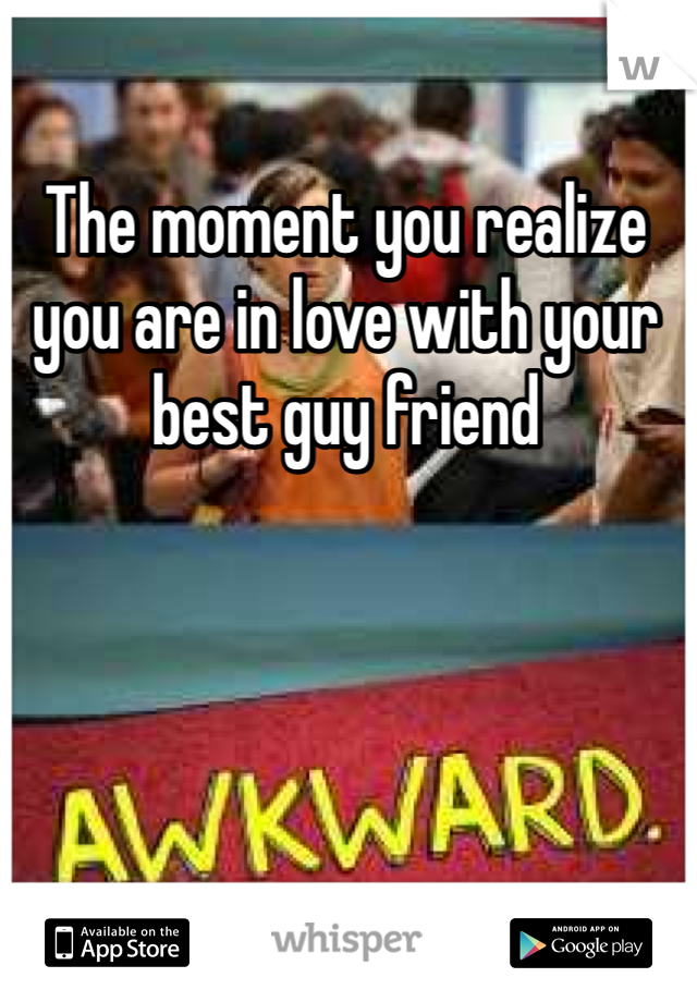The moment you realize you are in love with your best guy friend