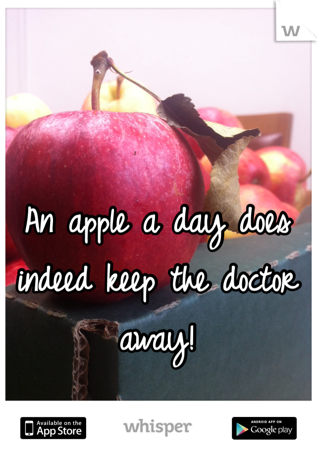 An apple a day does indeed keep the doctor away!