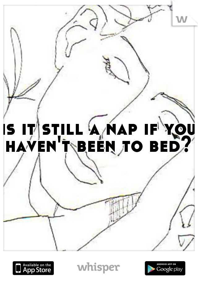 is it still a nap if you haven't been to bed?
