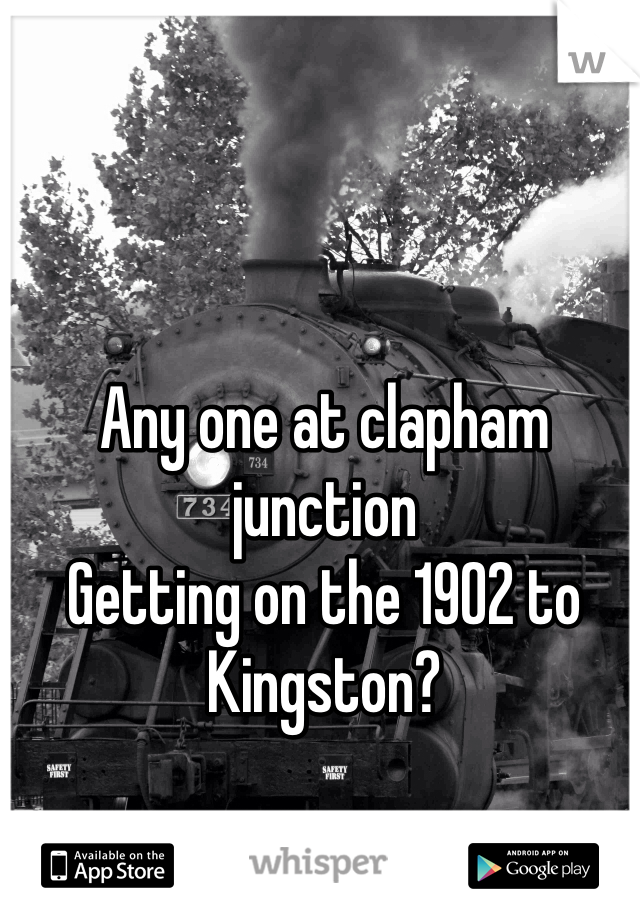Any one at clapham junction  Getting on the 1902 to Kingston?
