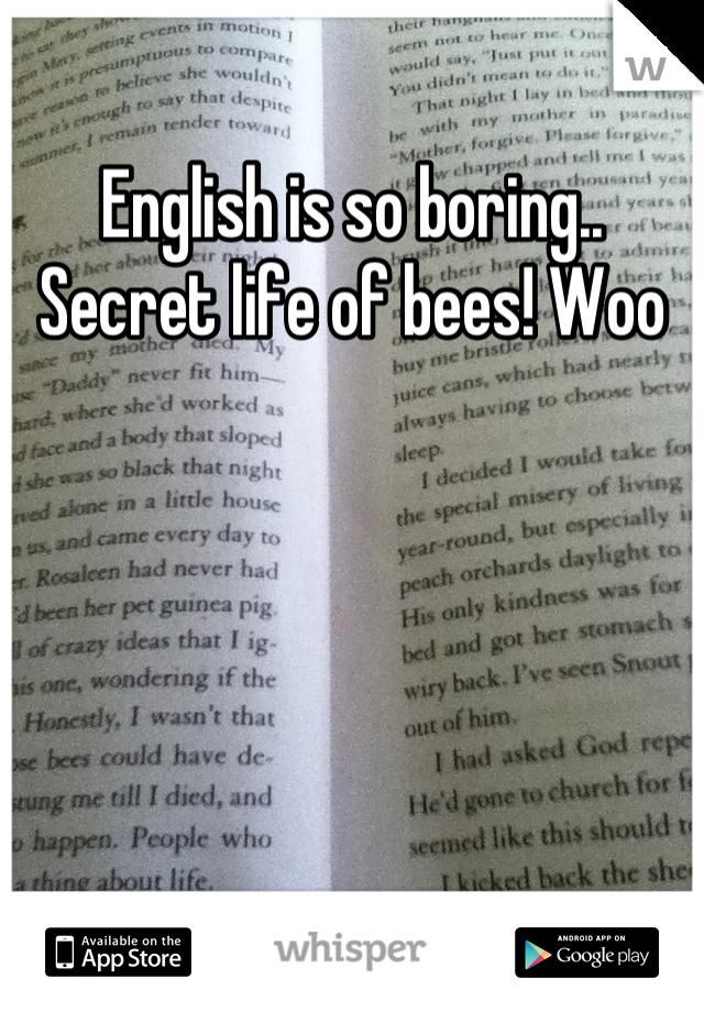 English is so boring.. Secret life of bees! Woo