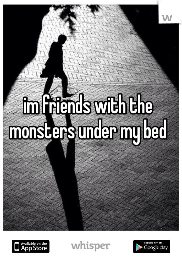 im friends with the monsters under my bed