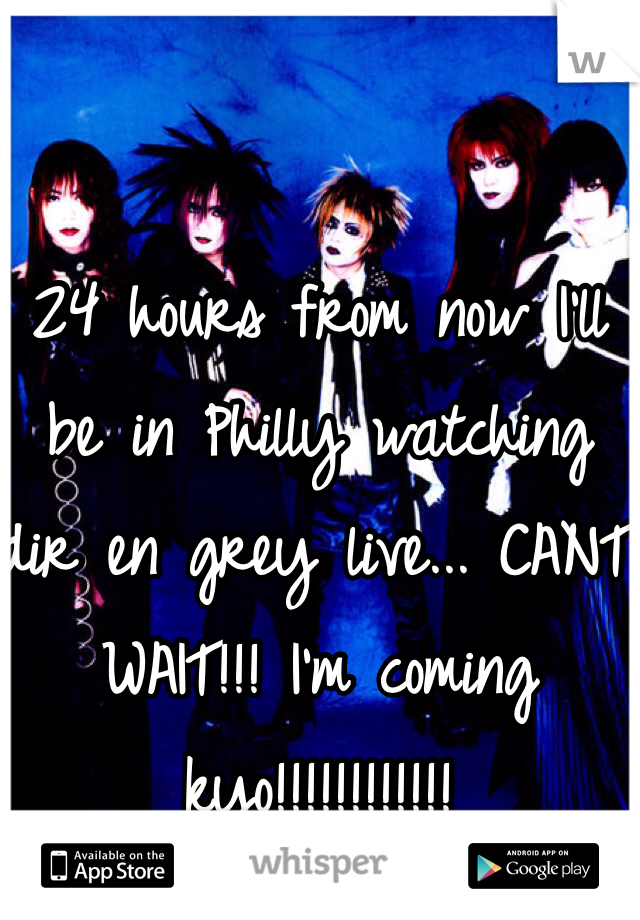 24 hours from now I'll be in Philly watching dir en grey live... CANT WAIT!!! I'm coming kyo!!!!!!!!!!!!