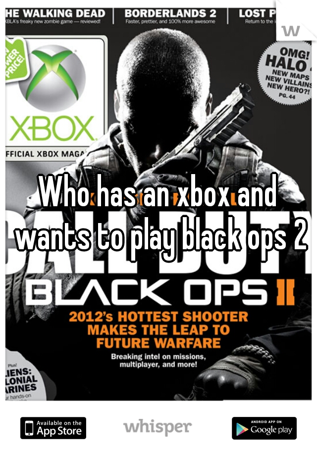 Who has an xbox and wants to play black ops 2?