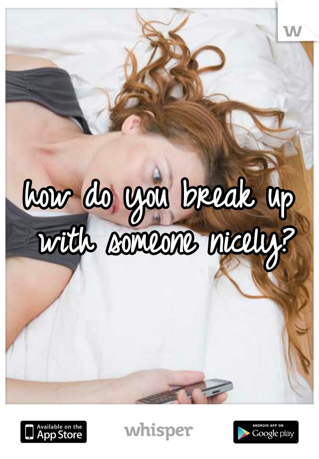 how do you break up with someone nicely?