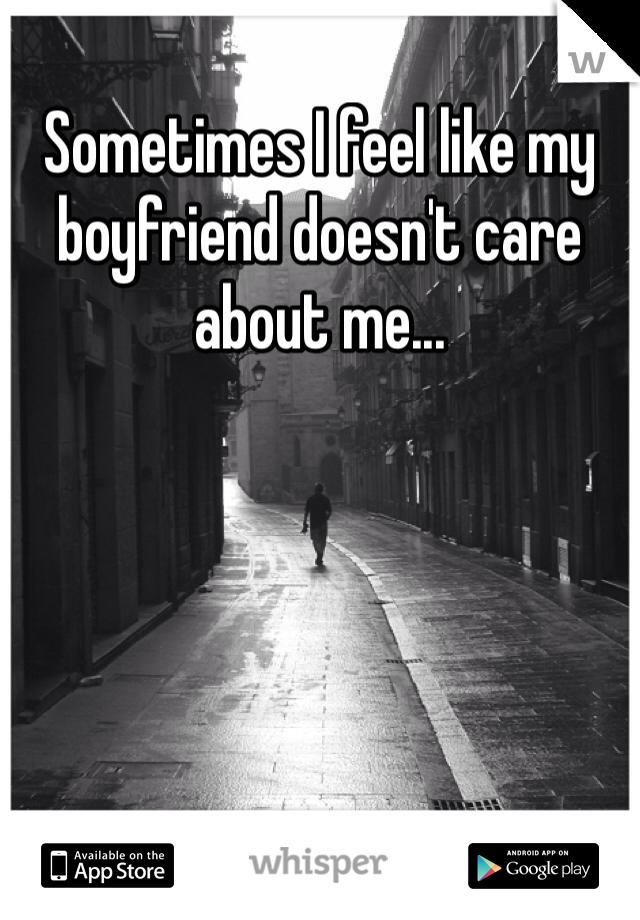 Sometimes I feel like my boyfriend doesn't care about me...