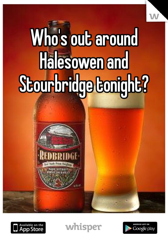 Who's out around Halesowen and Stourbridge tonight?