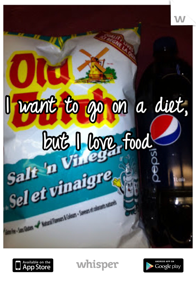 I want to go on a diet, but I love food