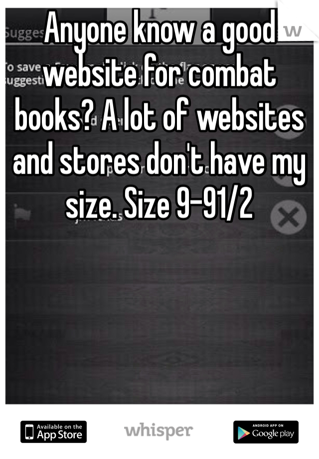 Anyone know a good website for combat books? A lot of websites and stores don't have my size. Size 9-91/2
