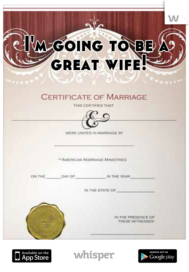 I'm going to be a great wife!