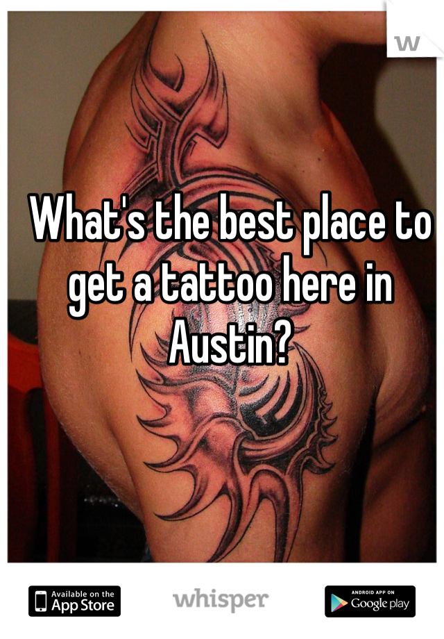 What's the best place to get a tattoo here in Austin?