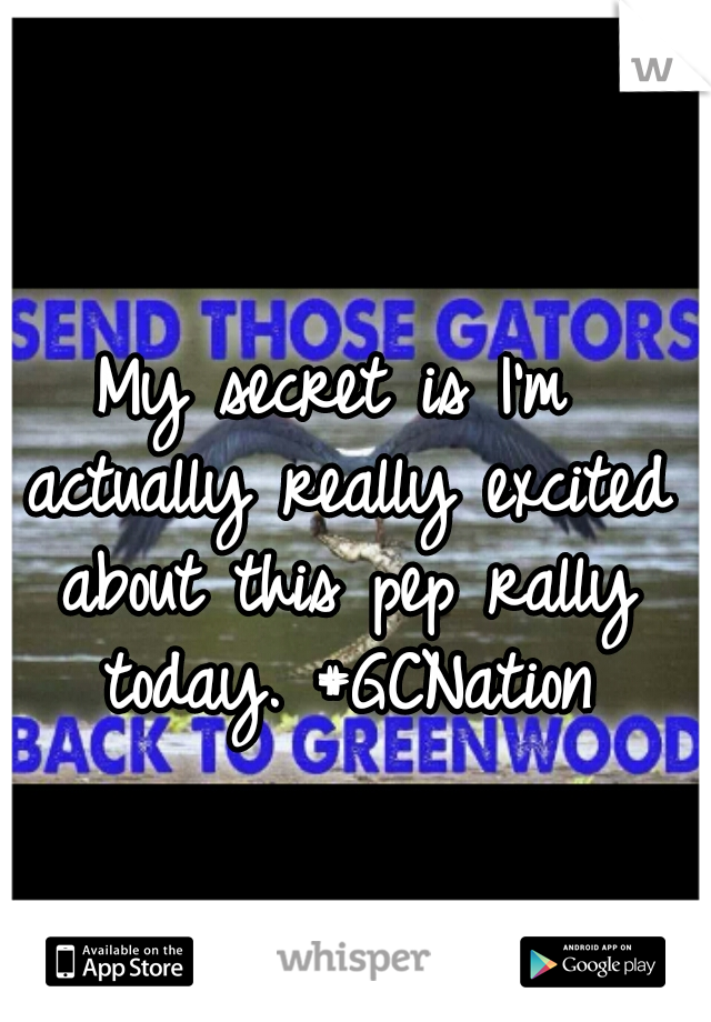 My secret is I'm actually really excited about this pep rally today. #GCNation