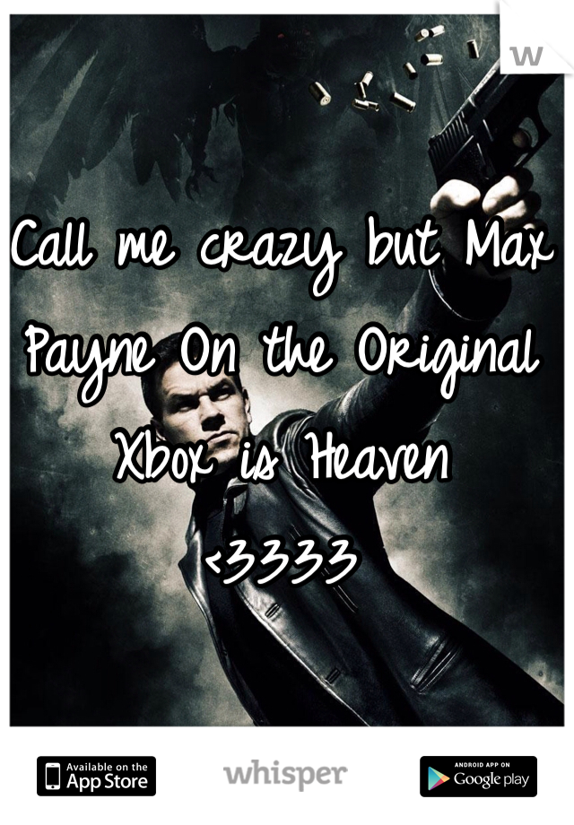 Call me crazy but Max Payne On the Original Xbox is Heaven <3333