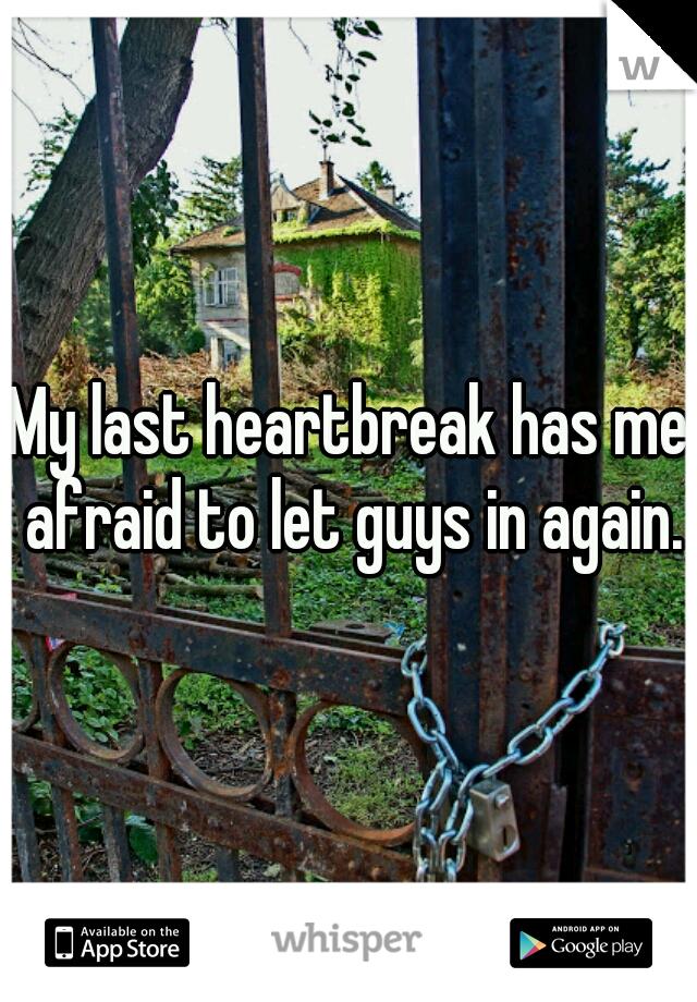 My last heartbreak has me afraid to let guys in again.