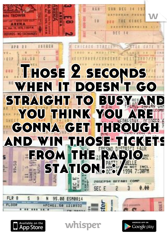 Those 2 seconds when it doesn't go straight to busy and you think you are gonna get through and win those tickets from the radio station! :/