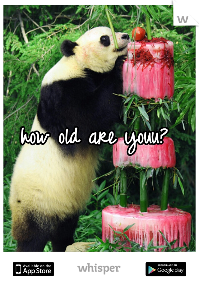how old are youu?