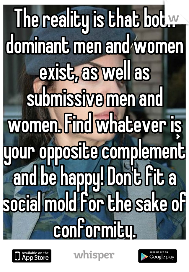 the reality is that both dominant men and women exist as well as