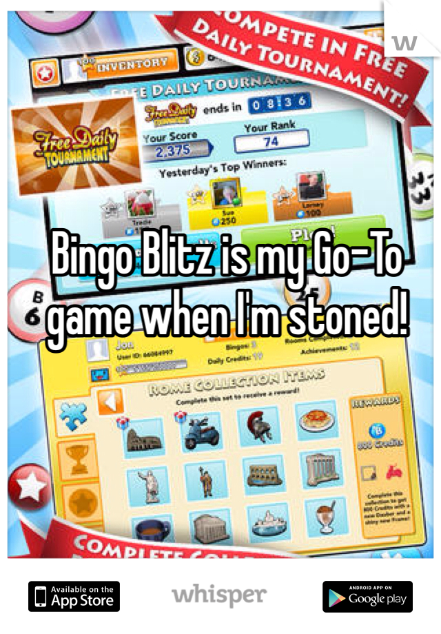 Bingo Blitz is my Go-To game when I'm stoned!