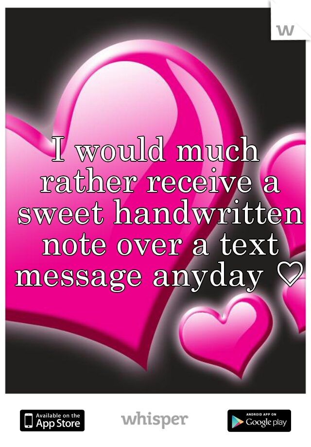 I would much rather receive a sweet handwritten note over a text message anyday ♡