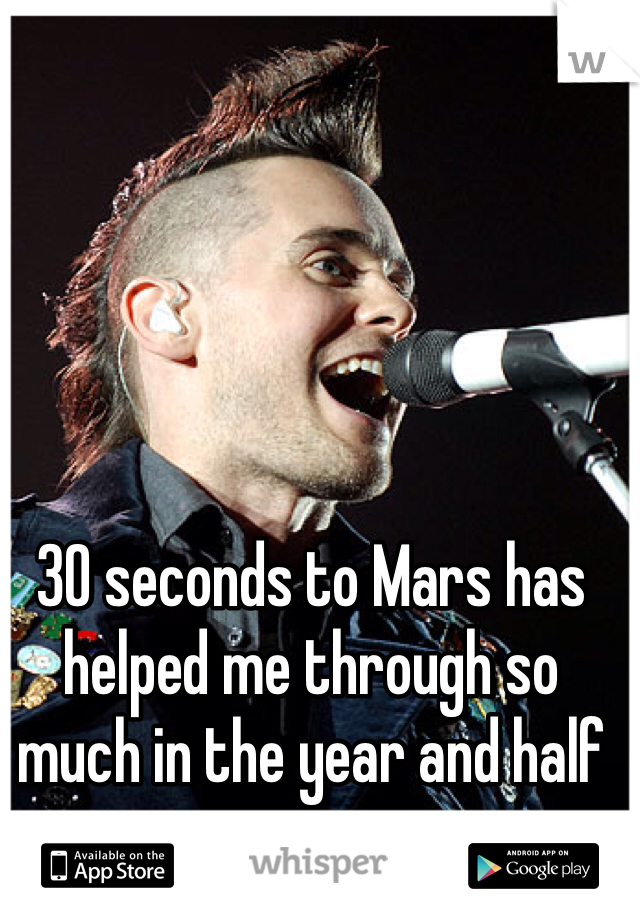 30 seconds to Mars has helped me through so much in the year and half