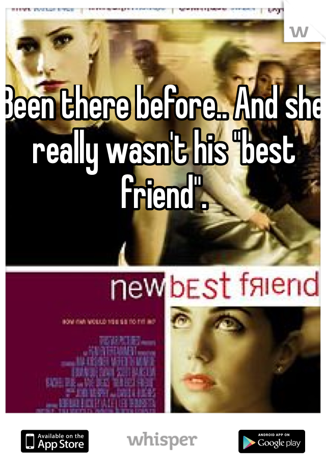 """Been there before.. And she really wasn't his """"best friend""""."""