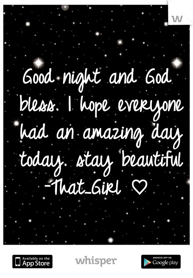 Good night and God bless. I hope everyone had an amazing day today. stay beautiful -That_Girl ♡