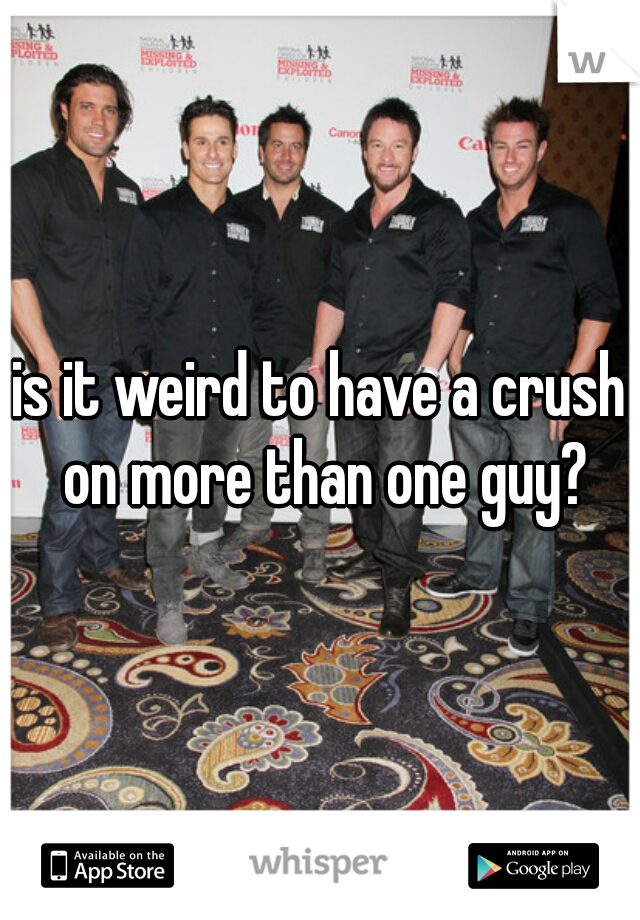is it weird to have a crush on more than one guy?