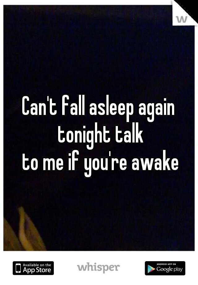 Can't fall asleep again tonight talk  to me if you're awake