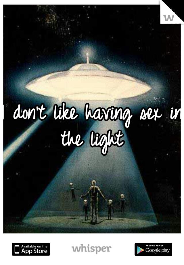 I don't like having sex in the light