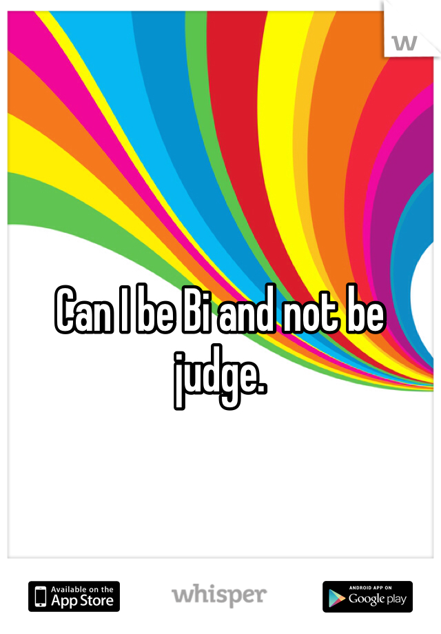 Can I be Bi and not be judge.