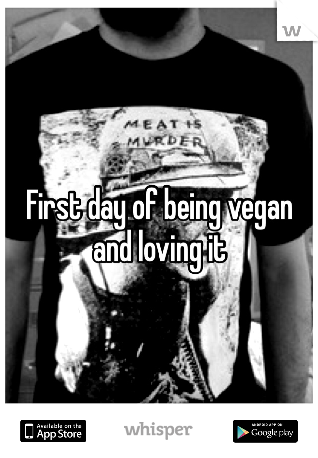 First day of being vegan and loving it