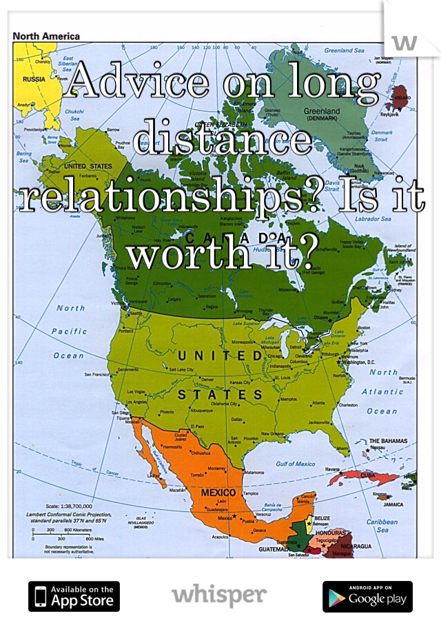 Advice on long distance relationships? Is it worth it?