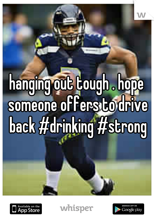hanging out tough . hope someone offers to drive back #drinking #strong