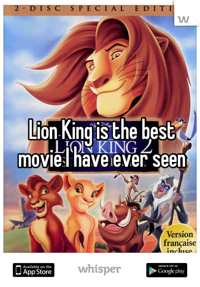 Lion King is the best movie I have ever seen