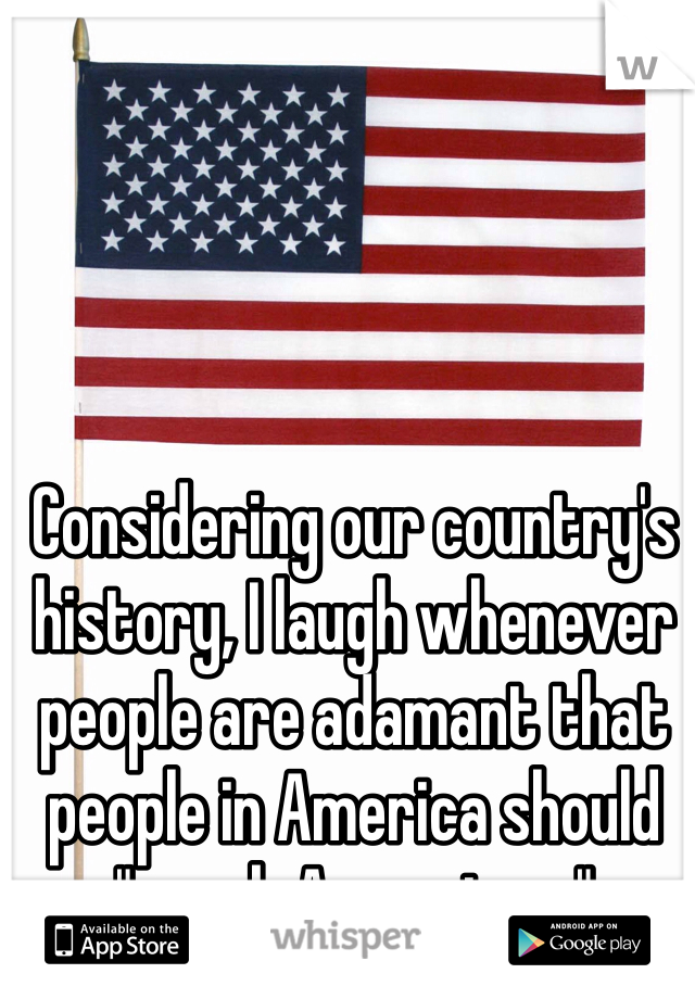 """Considering our country's history, I laugh whenever people are adamant that people in America should """"speak Amurrican."""""""