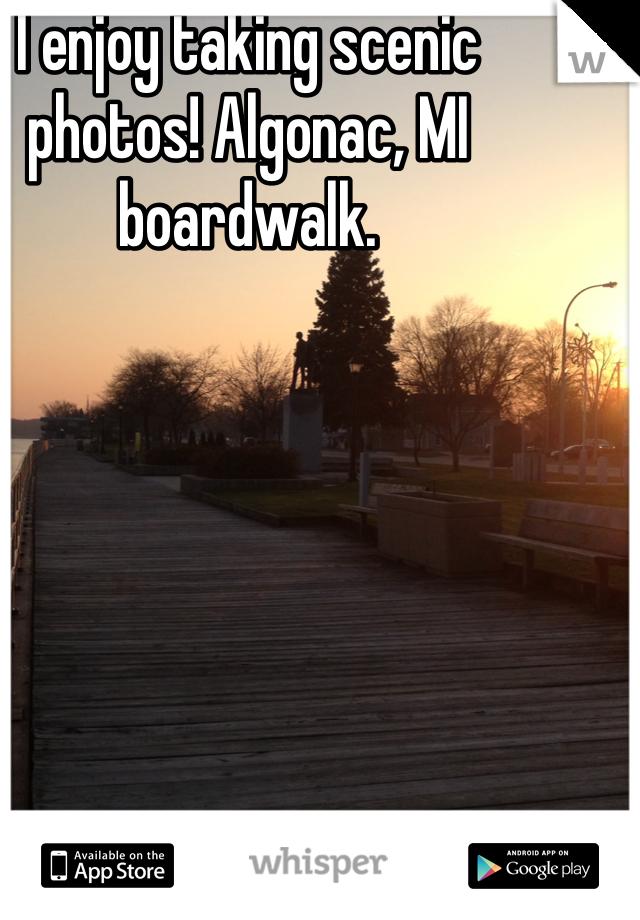 I enjoy taking scenic photos! Algonac, MI boardwalk.