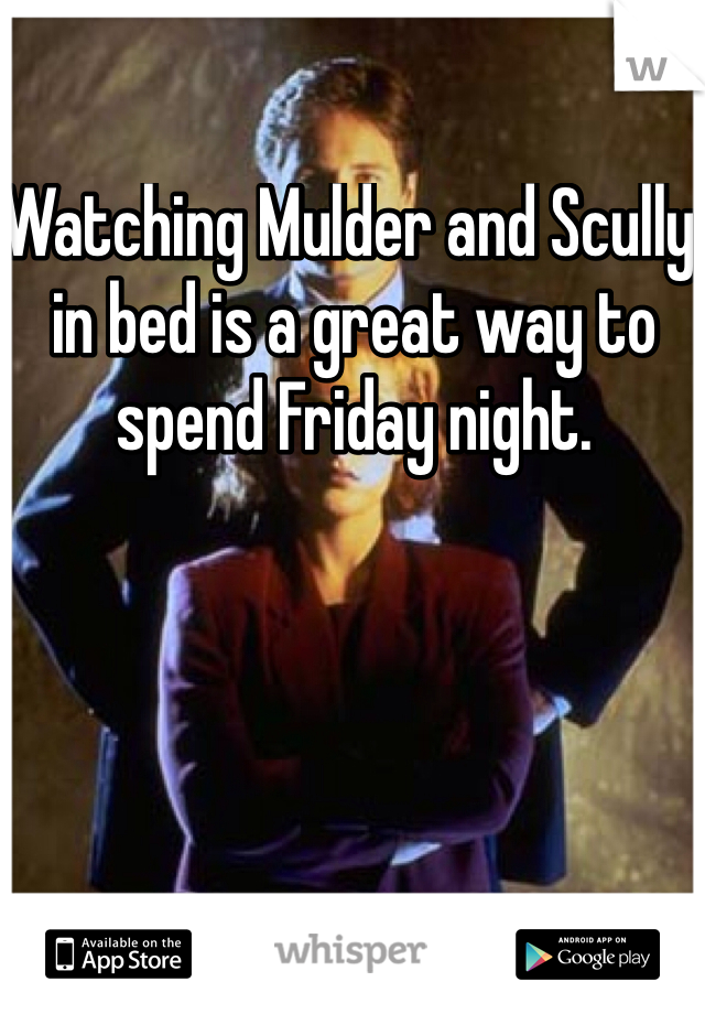 Watching Mulder and Scully in bed is a great way to spend Friday night.