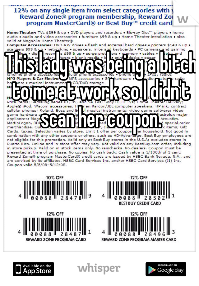 This lady was being a bitch to me at work so I didn't scan her coupon.