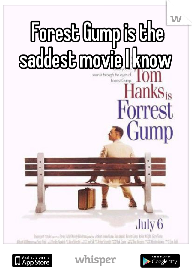 Forest Gump is the saddest movie I know